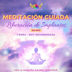 NUEVA MEDITACIÓN GUIADA DE LIBERACIÓN DE IMPLANTES DE LA MAESTRA ANANDI